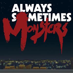 Always Sometimes Monsters - новая опасность